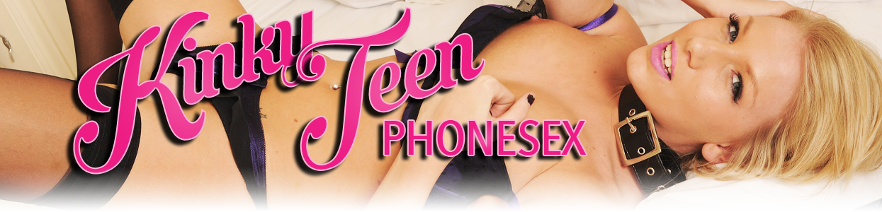 Kinky Teen Phonesex – Barely Legal Phonesex, Daddy Daughter Phonesex